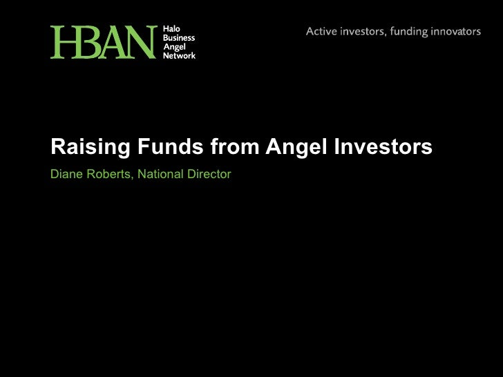 Raising Funds from Angel Investors Diane Roberts, National Director