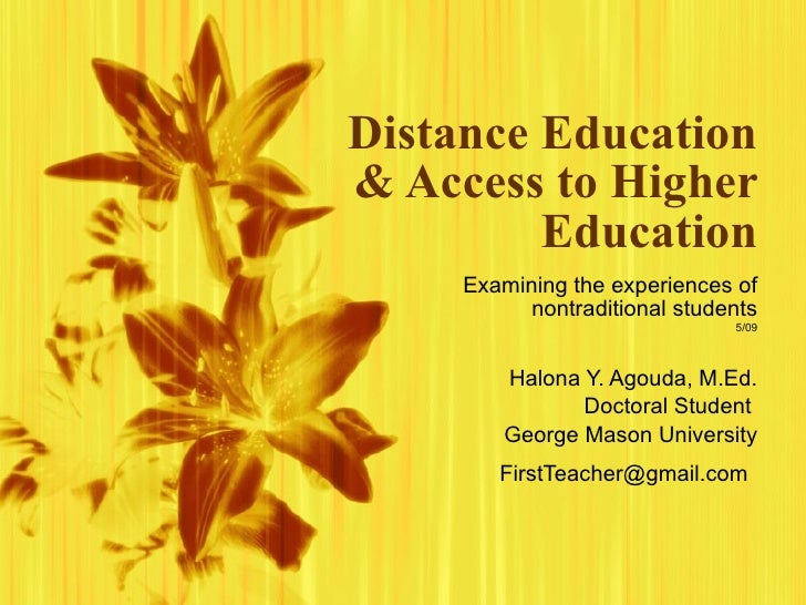 Distance Education & Access to Higher Education Examining the experiences of nontraditional students 5/09 Halona Y. Agouda...