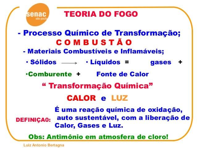 TEORIA DO FOGO - Processo Químico de Transformação; - Materiais Combustíveis e Inflamáveis; • Líquidos = •Comburente + DEF...