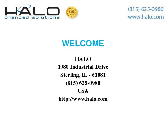 WELCOME        HALO1980 Industrial Drive Sterling, IL - 61081   (815) 625-0980         USAhttp://www.halo.com