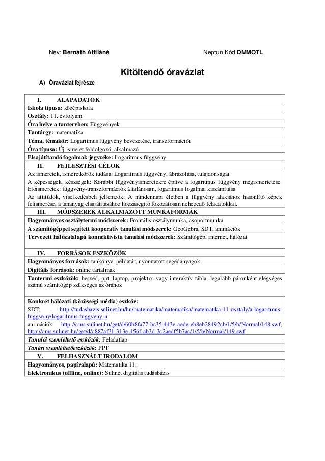 Név: Bernáth Attiláné  Neptun Kód DMMQTL  Kitöltendő óravázlat A) Óravázlat fejrésze I. ALAPADATOK Iskola típusa: középisk...