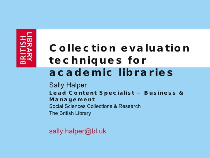 Collection evaluation techniques for academic libraries Sally Halper  Lead Content Specialist – Business & Management Soci...