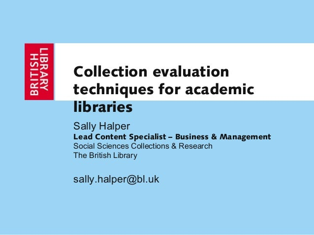Collection evaluationtechniques for academiclibrariesSally HalperLead Content Specialist – Business & ManagementSocial Sci...