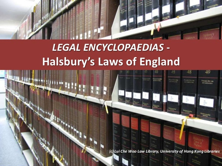 LEGAL ENCYCLOPAEDIAS -Halsbury's Laws of England            (c) Lui Che Woo Law Library, University of Hong Kong Libraries