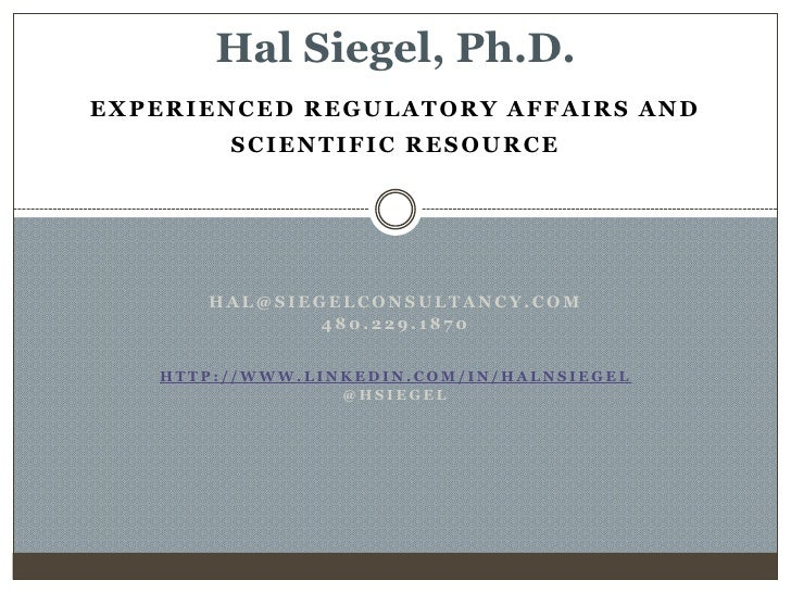 Hal Siegel, Ph.D.<br />Experienced Regulatory Affairs and <br />Scientific Resource<br />hal@siegelconsultancy.com<br />48...