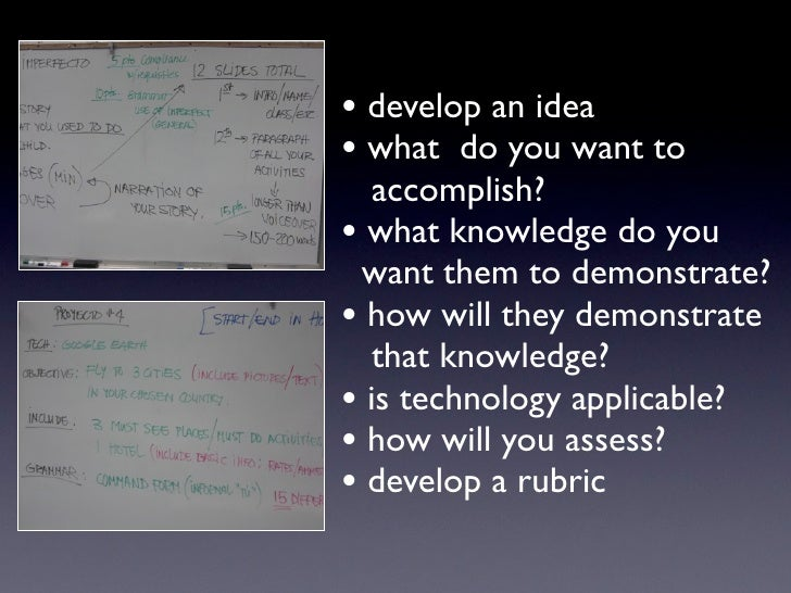 • develop an idea • what do you want to    accomplish? • what knowledge do you  want them to demonstrate? • how will they ...