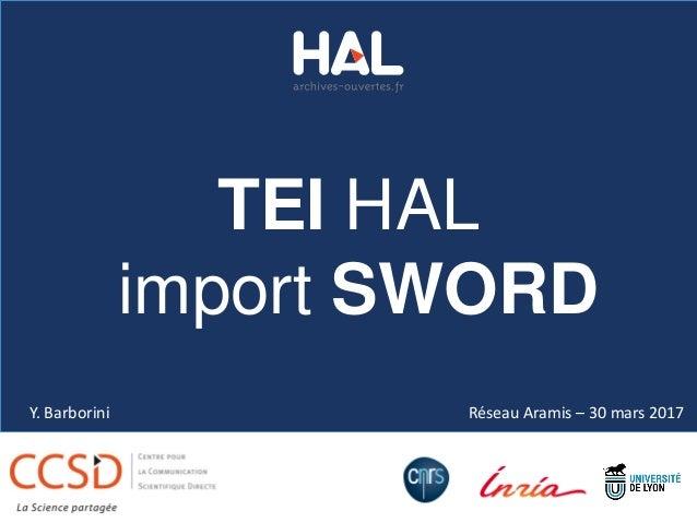 Réseau Aramis – 30 mars 2017 TEI HAL import SWORD Y. Barborini