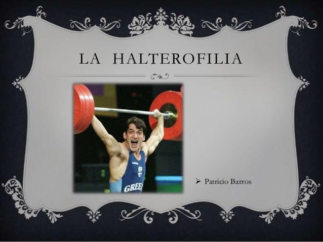  Patricio Barros LA HALTEROFILIA