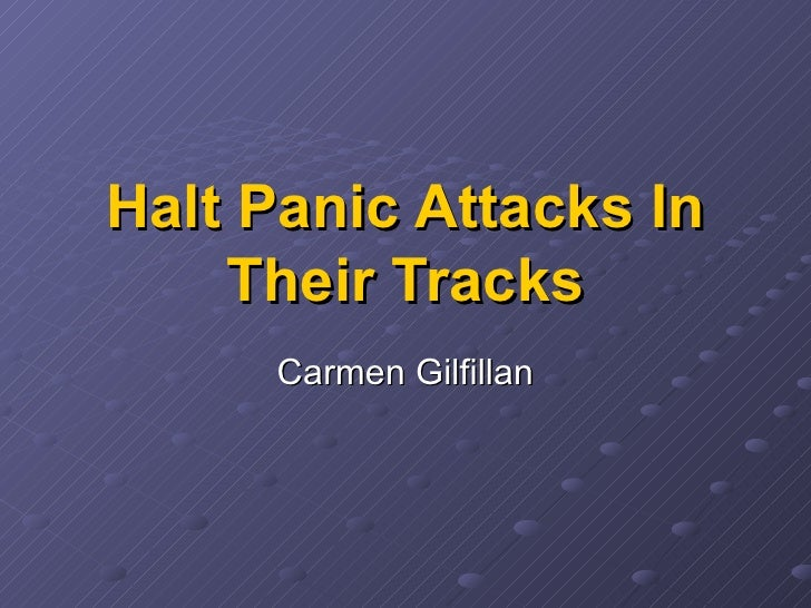 Halt Panic Attacks In Their Tracks Carmen Gilfillan