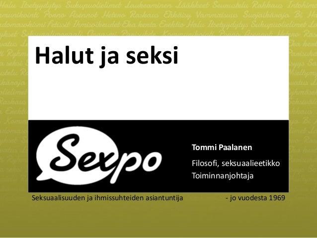 Seksuaalisuuden ja ihmissuhteiden asiantuntija -jo vuodesta 1969  Halut ja seksi  Tommi Paalanen  Filosofi, seksuaalieetik...