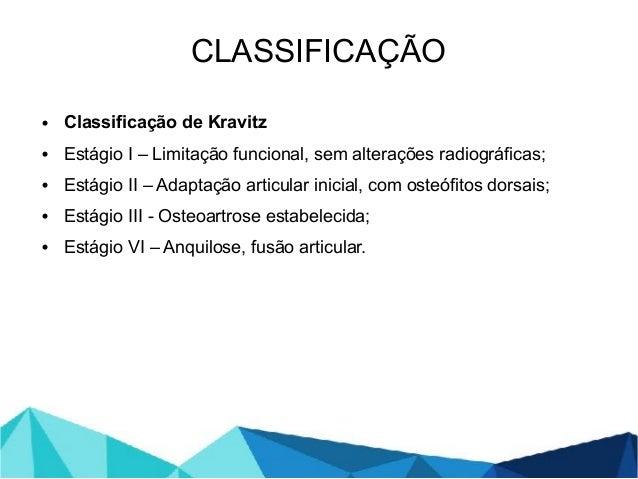 • Classificação de Kravitz • Estágio I – Limitação funcional, sem alterações radiográficas; • Estágio II – Adaptação artic...