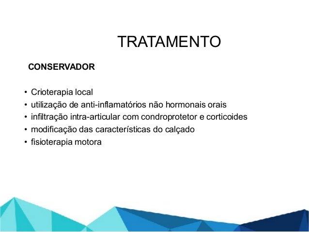 CONSERVADOR • Crioterapia local • utilização de anti-inflamatórios não hormonais orais • infiltração intra-articular com c...