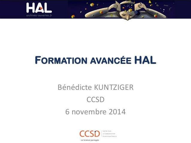 FORMATION AVANCÉE HAL  Bénédicte KUNTZIGER  CCSD  6 novembre 2014