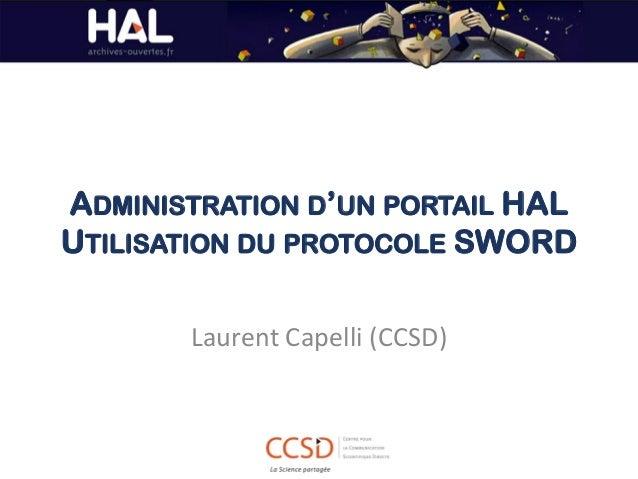 ADMINISTRATION D'UN PORTAIL HAL UTILISATION DU PROTOCOLE SWORD Laurent Capelli (CCSD)