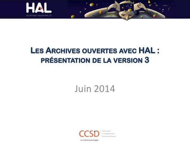LES ARCHIVES OUVERTES AVEC HAL : PRÉSENTATION DE LA VERSION 3 Juin 2014