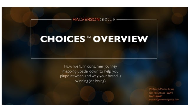 CHOICES™ OVERVIEW How we turn consumer journey mapping upside down to help you pinpoint when and why your brand is winning...