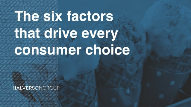 The six factors that drive every consumer choice