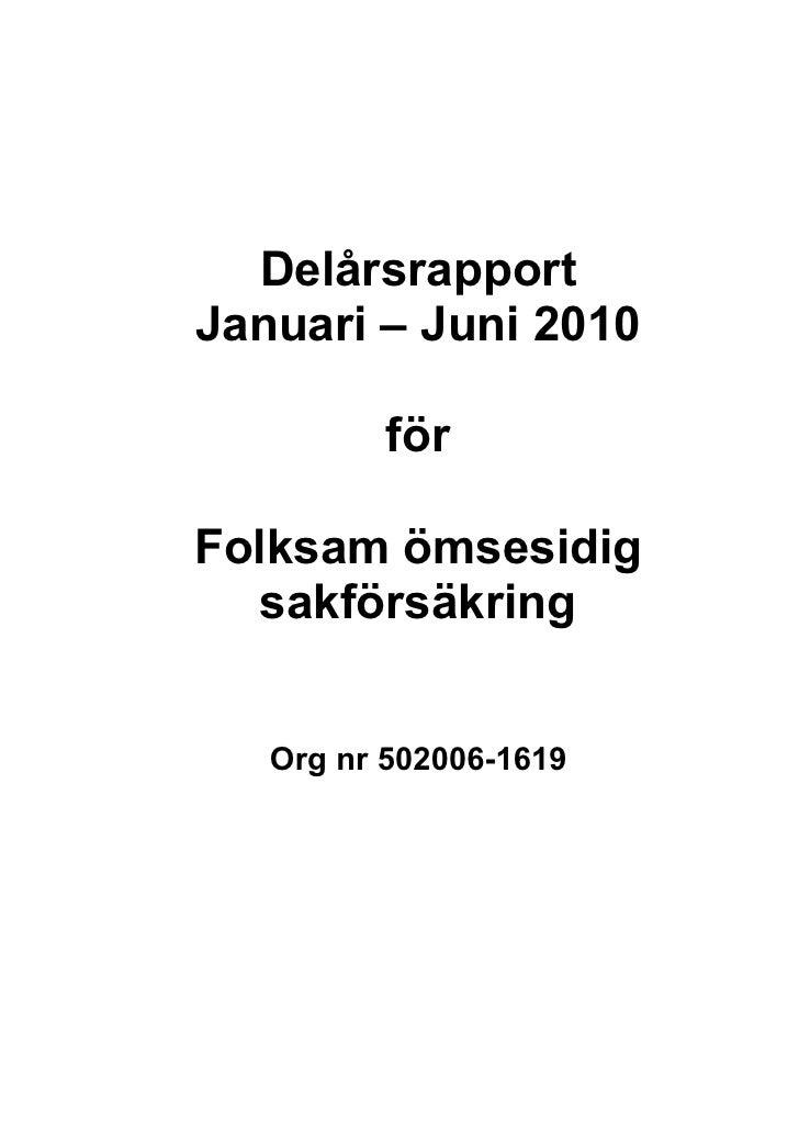 Delårsrapport Januari – Juni 2010            för  Folksam ömsesidig   sakförsäkring      Org nr 502006-1619