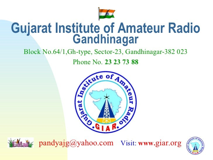 Gujarat Institute of Amateur Radio Gandhinagar   Block No.64/1,Gh-type, Sector-23, Gandhinagar-382 023     Phone No.  23 2...