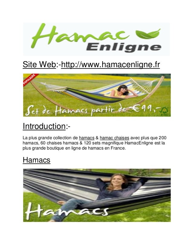 Site Web:-http://www.hamacenligne.fr  Introduction:-  La plus grande collection de hamacs & hamac chaises avec plus que 20...