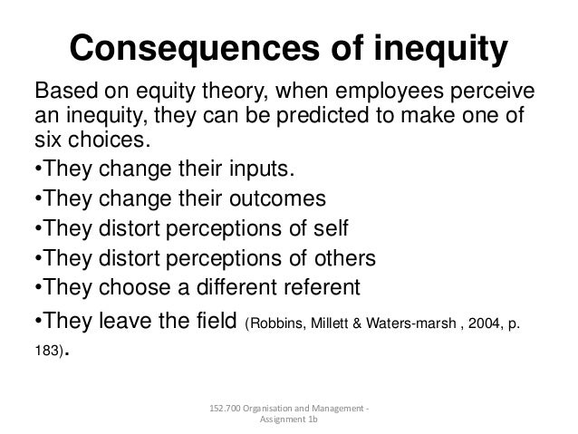 Consequences of inequityBased on equity theory, when employees perceivean inequity, they can be predicted to make one ofsi...
