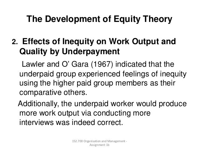 The Development of Equity Theory2. Effects of Inequity on Work Output andQuality by UnderpaymentLawler and O' Gara (1967) ...