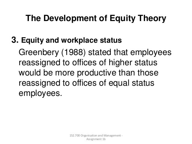 The Development of Equity Theory3. Equity and workplace statusGreenbery (1988) stated that employeesreassigned to offices ...
