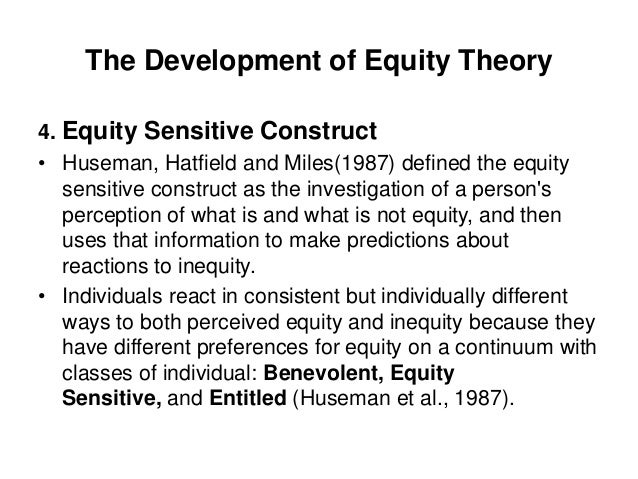 The Development of Equity Theory4. Equity Sensitive Construct• Huseman, Hatfield and Miles(1987) defined the equitysensiti...