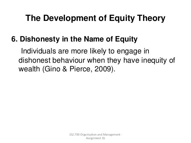 The Development of Equity Theory6. Dishonesty in the Name of EquityIndividuals are more likely to engage indishonest behav...