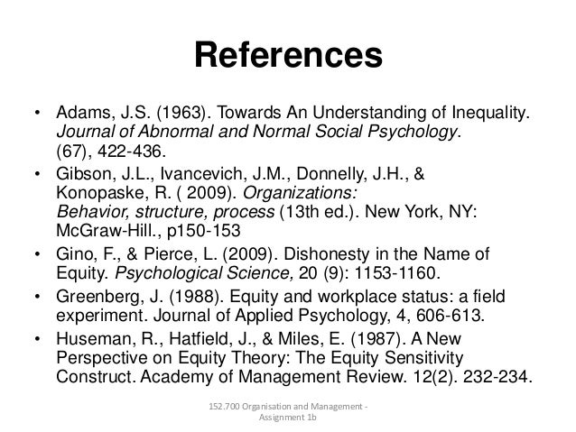 References• Adams, J.S. (1963). Towards An Understanding of Inequality.Journal of Abnormal and Normal Social Psychology.(6...