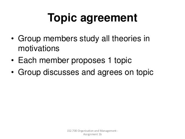 Topic agreement• Group members study all theories inmotivations• Each member proposes 1 topic• Group discusses and agrees ...