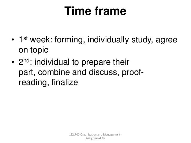 Time frame• 1st week: forming, individually study, agreeon topic• 2nd: individual to prepare theirpart, combine and discus...