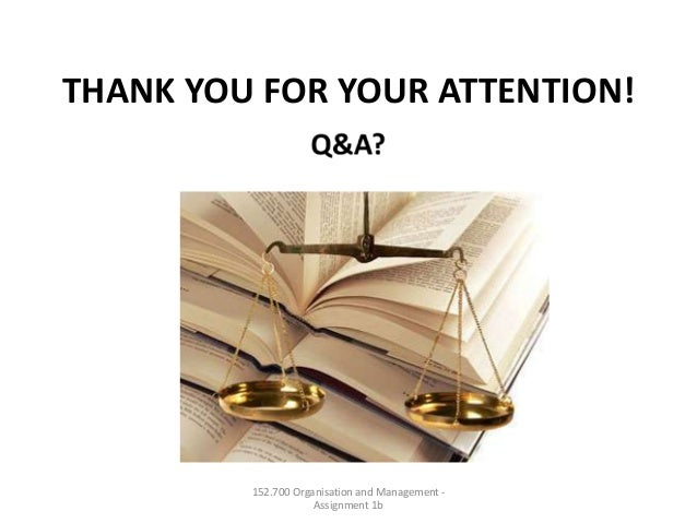 THANK YOU FOR YOUR ATTENTION!152.700 Organisation and Management -Assignment 1b