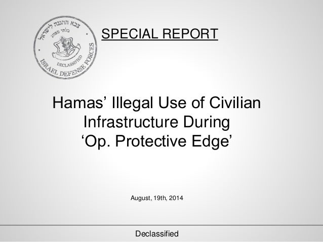 SPECIAL REPORT  Hamas' Illegal Use of Civilian  Infrastructure During  'Op. Protective Edge'  August, 19th, 2014  Declassi...