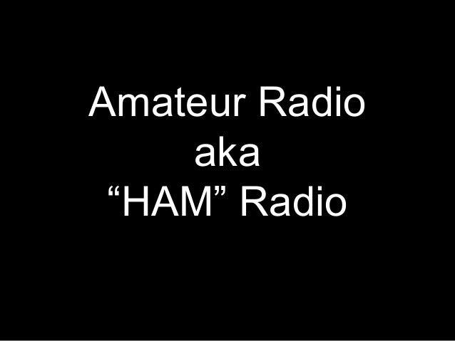 """Amateur Radio    aka """"HAM"""" Radio"""