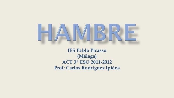 IES Pablo Picasso           (Málaga)   ACT 3º ESO 2011-2012Prof: Carlos Rodríguez Ipiéns