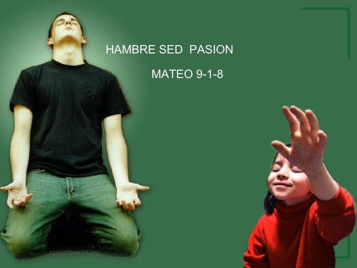HAMBRE SED  PASION MATEO 9-1-8