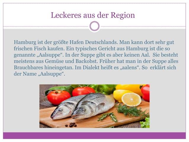 Leckeres aus der Region Hamburg ist der größte Hafen Deutschlands. Man kann dort sehr gut frischen Fisch kaufen. Ein typis...