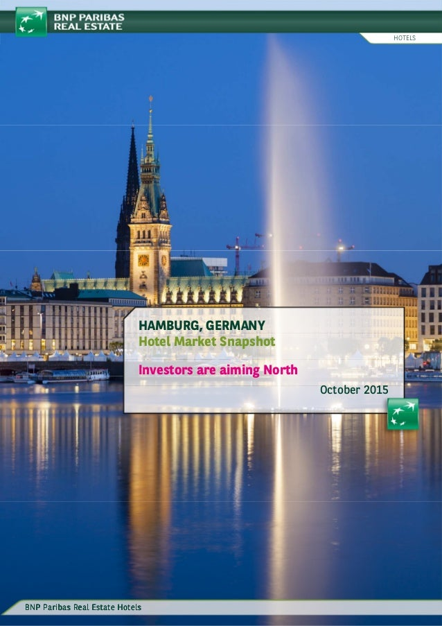 Brussels, Belgium 1 HAMBURG, GERMANY Hotel Market Snapshot Investors are aiming North October 2015 HOTELS BNP Paribas Real...