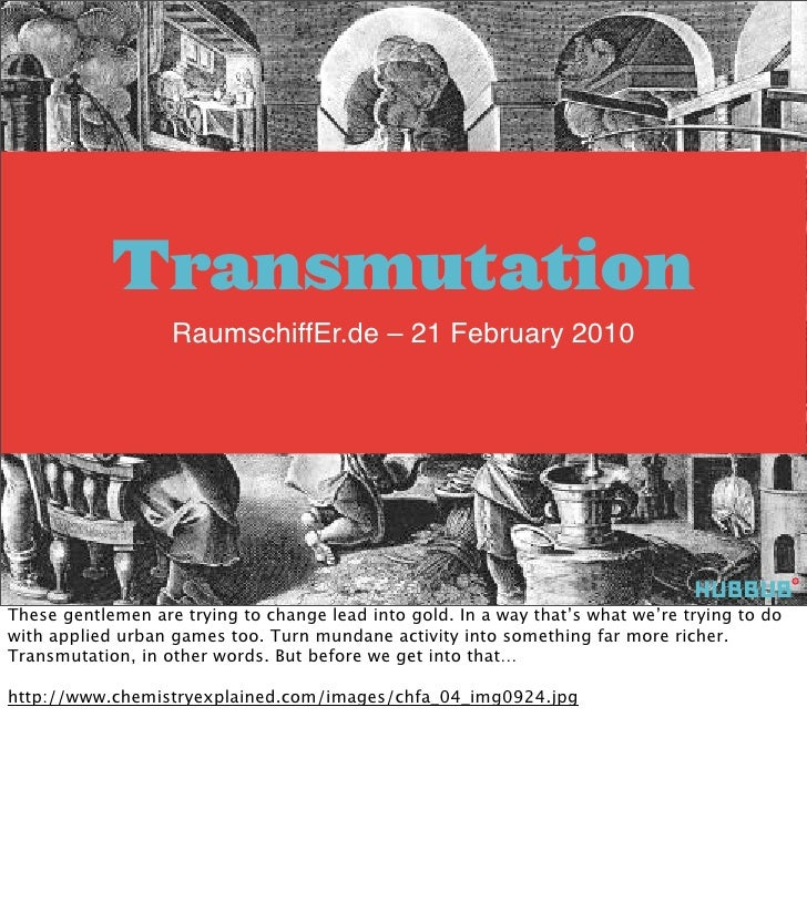 Transmutation                    RaumschiffEr.de – 21 February 2010     These gentlemen are trying to change lead into gol...