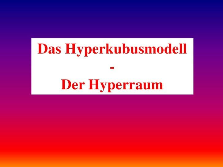 Das Hyperkubusmodell<br />-<br />Der Hyperraum<br />