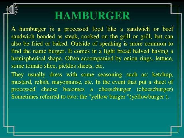 HAMBURGERA hamburger is a processed food like a sandwich or beefsandwich bonded as steak, cooked on the grill or grill, bu...