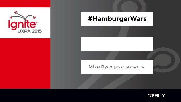 #HamburgerWars Mike Ryan @ryaninteractive