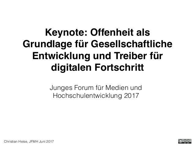 Christian Heise, JFMH Juni 2017 Keynote: Offenheit als Grundlage für Gesellschaftliche Entwicklung und Treiber für digital...