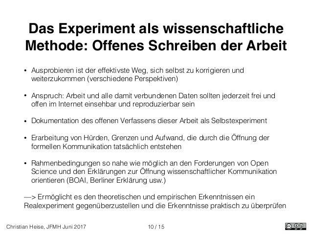 / 15Christian Heise, JFMH Juni 2017 Das Experiment als wissenschaftliche Methode: Offenes Schreiben der Arbeit • Ausprobie...