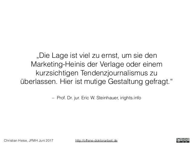 """Christian Heise, JFMH Juni 2017 http://offene-doktorarbeit.de – Prof. Dr. jur. Eric W. Steinhauer, irights.info """"Die Lage ..."""