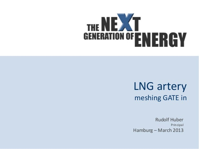 LNG arterymeshing GATE in        Rudolf Huber              PrincipalHamburg – March 2013