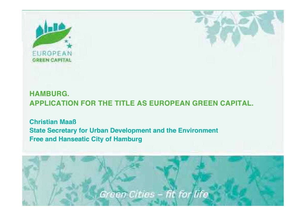 HAMBURG. APPLICATION FOR THE TITLE AS EUROPEAN GREEN CAPITAL.  Christian Maaß State Secretary for Urban Development and th...