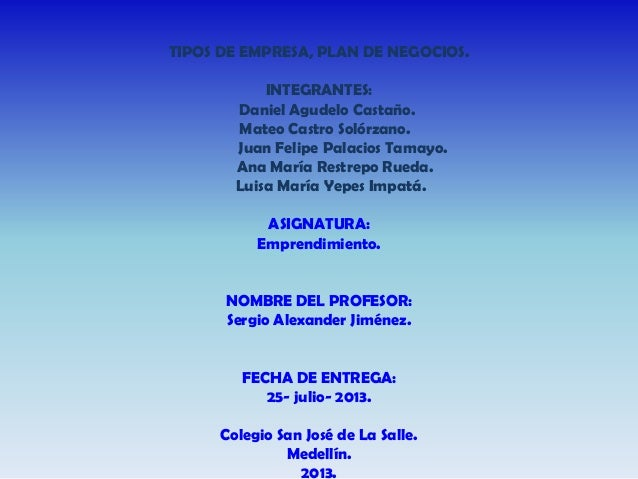 TIPOS DE EMPRESA, PLAN DE NEGOCIOS. INTEGRANTES: Daniel Agudelo Castaño. Mateo Castro Solórzano. Juan Felipe Palacios Tama...