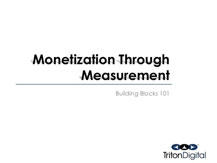 Monetization Through Measurement<br />Building Blocks 101<br />